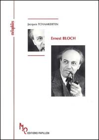 Jacques Tchamkerten - Ernest Bloch ou Un prophète en son temps.