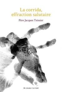 Jacques Teissier - La corrida, effraction salutaire.