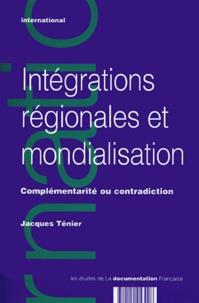Jacques Ténier - Intégrations régionales et mondialisation - Complémentarité ou contradiction.