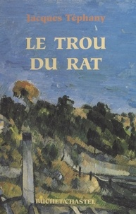 Jacques Téphany - Le trou du rat.