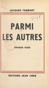 Jacques Termant - Parmi les autres - Choses vues.