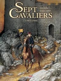 Jacques Terpant - Sept Cavaliers T03 - Le Pont de Sépharée.