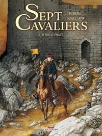 Jacques Terpant et Jean Raspail - Sept Cavaliers Tome 3 : Le pont de Sépharée.
