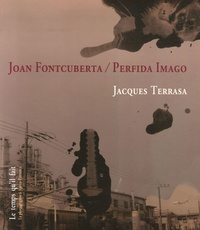 Jacques Terrasa - Joan Fontcuberta - Perfida Imago.
