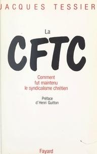 Jacques Tessier et Henri Guitton - La CFTC - Comment fut maintenu le syndicalisme chrétien.