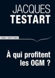 """Jacques Testart - A qui profitent les OGM ? - Le tournant de l'""""affaire Séralini""""."""