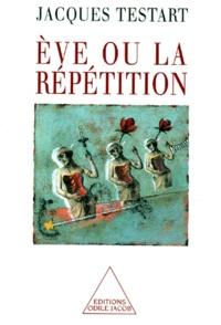 Jacques Testart - ÁEve ou La répétition.