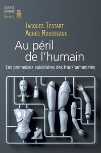 Jacques Testart et Agnès Rousseaux - Au péril de l'humain - Les promesses suicidaires des transhumanistes.