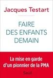 Jacques Testart - Faire des enfants demain - Révolutions dans la procréation.