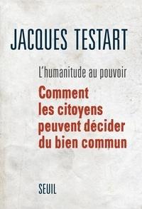 Jacques Testart - L'humanitude au pouvoir - Comment les citoyens peuvent décider du bien commun.