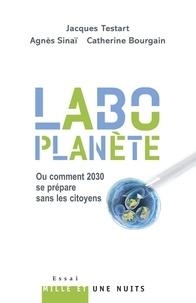 Jacques Testart et Agnès Sinaï - «Labo-planète» - Ou comment 2030 se prépare sans les citoyens.