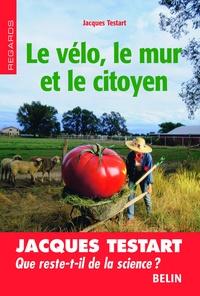 Jacques Testart et Editions Belin - Le vélo, le mur et le citoyen.