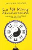 Jacques Teucer - Le Yi King divinatoire - Manuel de pratique immédiate.