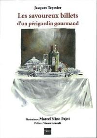 Jacques Teyssier et Marcel Nino Pajot - Les savoureux billets d'un périgordin gourmand.