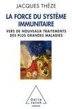 Jacques Thézé - La force du système immunitaire - Vers de nouveaux traitements des plus grandes maladies.