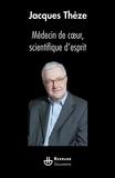Jacques Thézé - Médecin de coeur, scientifique d'esprit.