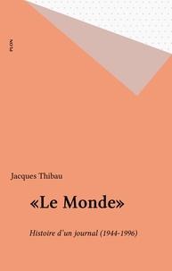 """Jacques Thibau - """"Le Monde"""" - 1944-1996, histoire d'un journal, un journal dans l'histoire."""