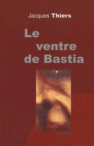 Jacques Thiers - Le ventre de Bastia.