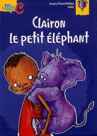 Jacques Thomas-Bilstein - Clairon, le petit éléphant.
