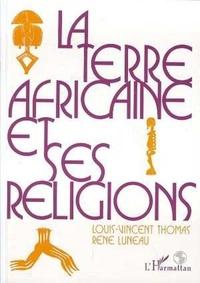 Jacques Thomas - La Terre africaine et ses religions - Traditions et changements.
