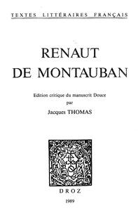 Jacques Thomas - Renaut de Montauban - Edition critique du manuscrit Douce.