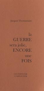 Jacques Thomassaint - La guerre sera jolie, encore une fois.