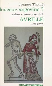 Jacques Thomé et Jacques Maillard - Douceur angevine ? Naître, vivre et mourir à Avrillé (1532-1980).