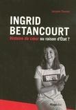 Jacques Thomet - Ingrid Betancourt - Histoire de coeur ou raison d'Etat ?.