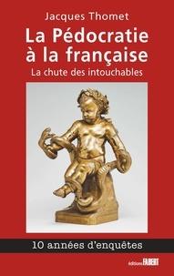 Jacques Thomet - La pédocratie à la française - La chute des intouchables.