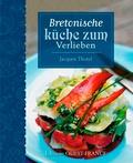 Jacques Thorel - Bretonische küche zum verlieben - Thème : Cuisine régionale.