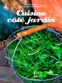 Jacques Thorel - Cuisine côté jardin - Le goût du jardin.