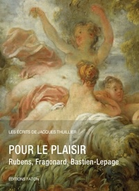 Jacques Thuillier - Pour le plaisir - Rubens, Fragonard, Bastien-Lepage.