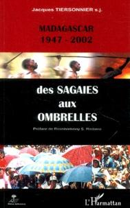 Jacques Tiersonnier - Des sagaies aux ombrelles - Madagascar (1947-2002).