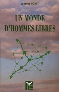 Jacques Toint - UN MONDE D'HOMMES LIBRES.