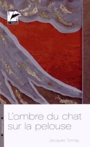 Jacques Tornay - L'ombre du chat sur la pelouse.