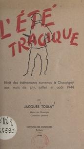 Jacques Toulat et Paul Villeneuve - L'été tragique - Récit des événements survenus à Chauvigny au cours de l'été 1944.