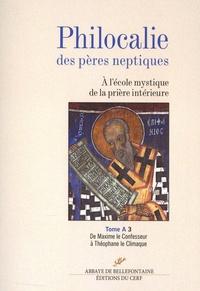 Jacques Touraille - Philocalie des pères neptiques, à l'école mystique de la prière intérieure - Tome A Volume 3, De Maxime le Confesseur à Théophane le Climaque.
