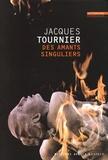 Jacques Tournier - Des amants singuliers.