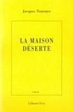 Jacques Tournier - La Maison déserte.