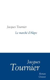Jacques Tournier - Le marché d'Aligre - roman - collection littéraire dirigée par Martine Saada.