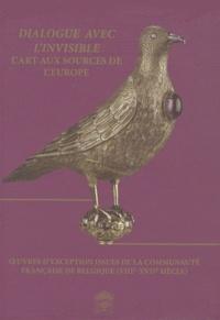 Jacques Toussaint - Dialogue avec l'invisible : l'art aux sources de l'Europe - OEuvres d'exception issues de la communauté française de Belgique (VIIIe-XVIIe siècle).
