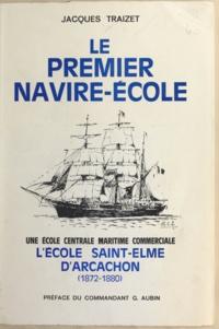 Jacques Traizet et Georges Aubin - Le premier navire-école - Une école centrale maritime commerciale, l'École Saint-Elme d'Arcachon, 1872-1880.
