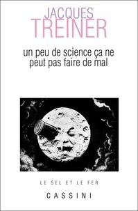 Jacques Treiner - Un peu de science ça ne peut pas faire de mal.