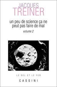 Jacques Treiner - Un peu de science ne peut pas faire de mal - Volume 2.