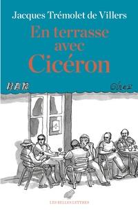 Jacques Trémolet de Villers - En terrasse avec Cicéron.