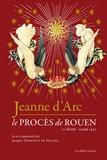 Jacques Trémolet de Villers - Jeanne d'Arc - Le procès de Rouen (21 février 1431 - 30 mai 1431).