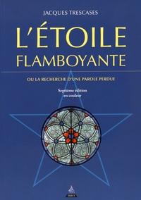 Jacques Trescases - L'étoile flamboyante - Ou la recherche d'une parole perdue.