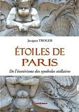Jacques Troger - Etoiles de Paris - De l'ésotérisme des symboles stellaires.