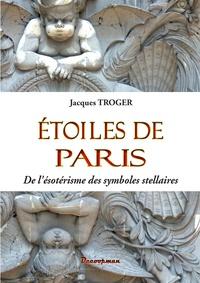 Etoiles de Paris- De l'ésotérisme des symboles stellaires - Jacques Troger |
