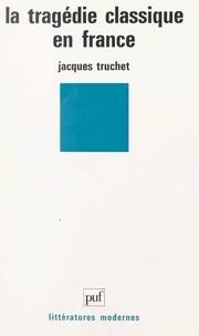 Jacques Truchet et Jean Fabre - La tragédie classique en France.